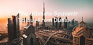 The Ultimate Souvenirs To Buy From Dubai