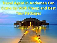Travel Agent in Andaman Can Come Up With Cheap and Best Tour Packages
