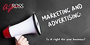 Marketing and Advertising: Is it right for your business?