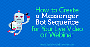 How to Create a Messenger Bot Sequence for Your Live Video or Webinar : Social Media Examiner