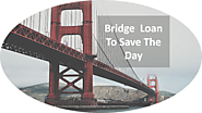 Bridge Loans To Save The Day