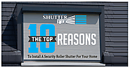 Top 10 Reasons To Install A Security Roller Shutter For Your Home