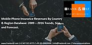 Mobile Phone Insurance Revenues By Country & Region Database: 2009 – 2016 Trends, Size, and Forecast.