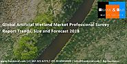 Global Artificial Wetland Market Professional Survey Report Trends, Size and Forecast 2018