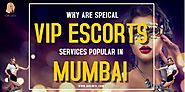 Why are Special 👧 VIP Escorts services popular in Mumbai?
