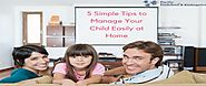 5 Simple Tips to Manage Your Child Easily at Home