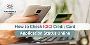 How to Check ICICI Credit Card Status Online - Antworks Money