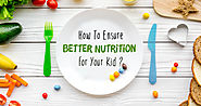 How to Ensure Better Nutrition for Your Kid? – Nutrition Food Blogs