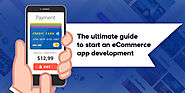 The ultimate guide to start an eCommerce app development