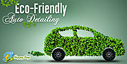 What Is Eco-Friendly Auto Detailing & Its Necessity
