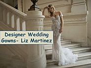Designer wedding gowns liz martinez