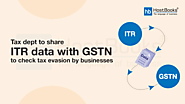 Tax Dept to Share ITR Data with GSTN to Check Tax Evasion by Businesses | HostBooks