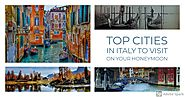 Italy Honeymoon Packages | Beautiful Italy | Perfect Italian Experience