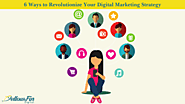 6 Ways to Revolutionize Your Digital Marketing Strategy