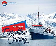 Expedition Cruising and Everything You Need to Know About It