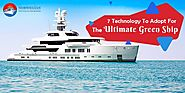 7 Technology To Adopt For the The Ultimate Green Ship