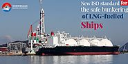 Understanding the New ISO Standard For LNG Fuelled Ships