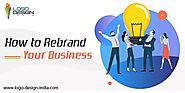 Rebranding Your Business: The Reasons & The Techniques