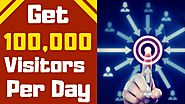 How to get more traffic to your website or blog - Get 100,000 Highly Targeted Visitors Per Day!
