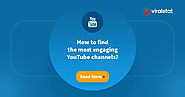 How to find the most engaging YouTube channels? - ViralStat