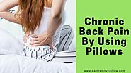 Chronic Back Pain By Using Pillows | Pain Remove Pillow