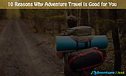 10 Reasons Why Adventure Travel Is Good for You | Adventure Nest