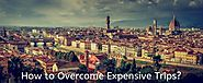 How to Overcome Expensive Trips?
