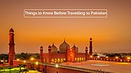 Things to Know Before Travelling to Pakistan