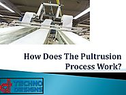 What is the Pultrusion Process Work?