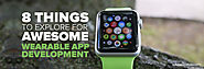 8 Things to Explore for Awesome Wearable App Development - Solution Analysts