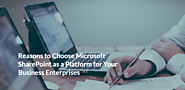 Reasons to Choose Microsoft SharePoint as a Platform for Your Business Enterprises