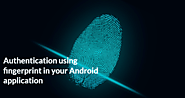 Authentication Using Fingerprint In Your Android Application