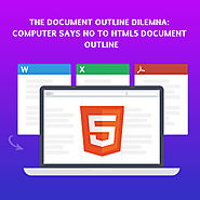 The Document Outline Dilemna: Computer Says NO To HTML 5 Document Outline