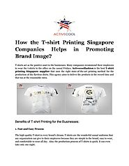 How the T-shirt Printing Singapore Companies Helps in Promoting Brand Image? by activecoolfashion - Issuu