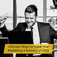 Key Factors in Making your Digital Marketing a Success in 2K19