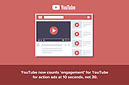 YouTube now counts 'engagement' for action ads at 10 seconds, not 30