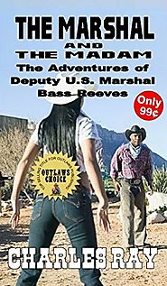 The Marshal And The Madam.: The Adventures of Bass Reeves Deputy U.S. Marshal: A Western Adventure - Volume Two