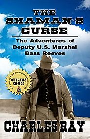The Shaman's Curse: A Western Adventure: The Adventures of Bass Reeves Deputy U.S. Marshal - Volume Three