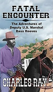 Fatal Encounter: The Guns of Bass Reeves, U.S. Deputy: The Adventures of Bass Reeves Deputy U.S. Marshal: A Western A...