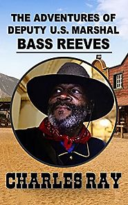 The Adventures of Bass Reeves Deputy U.S. Marshal: A Western Adventure From The Author of The Bass Reeves Stories