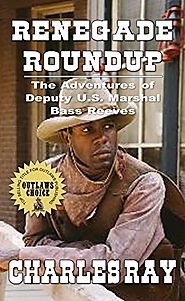 Renegade Roundup: A Western Adventure: The Adventures of Bass Reeves Deputy U.S. Marshal - Volume Four