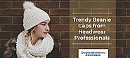 Trendy Beanie Caps from Headwear Professionals