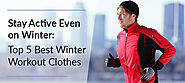 Stay Active Even on Winter: Top 5 Best Winter Workout Clothes