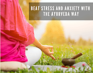 Beat Stress and Anxiety with the Ayurveda way