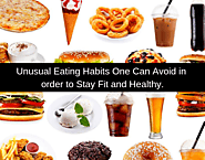 Some unusual eating habits one can avoid in order to stay fit and healthy
