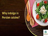 Why indulge in Persian cuisine?