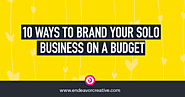 10 Ways To Brand Your Solo Business On A Budget - Endeavor Creative