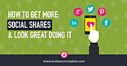 How To Get More Social Shares & Look Great Doing It - Endeavor Creative