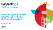 IBM Connect 2014 - BPD406: Ignite your IBM SmartCloud for Social Business Integration