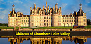 Make a Trip to France and Explore the Magnificent Loire Valley Châteaux